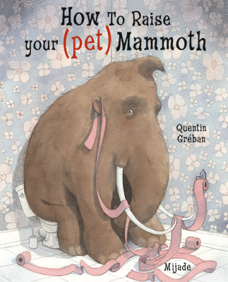 How to Raise your (pet) Mammoth