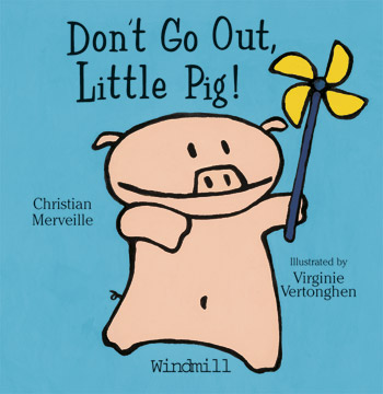 Don't go out Little Pig !
